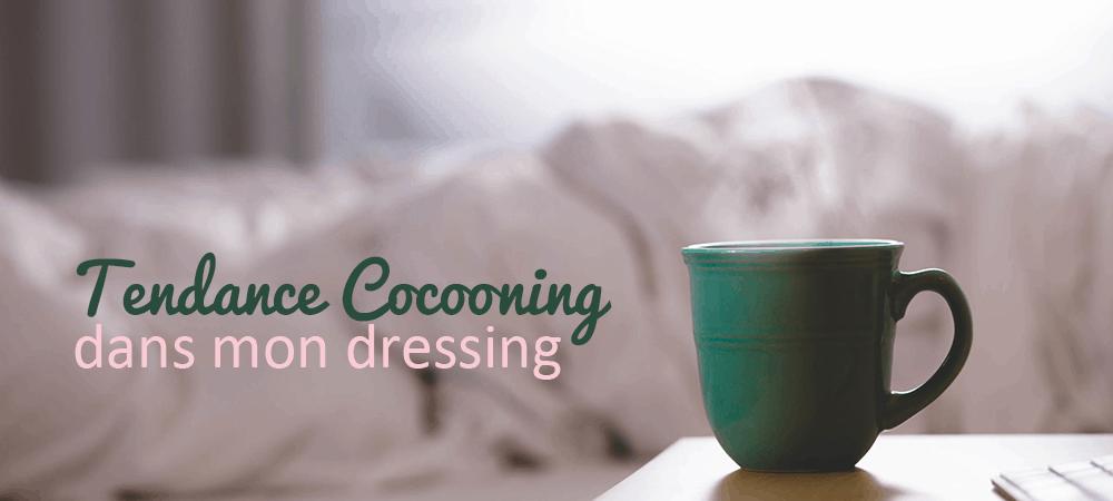 Tendance Cocooning dans mon dressing